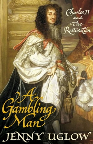 A Gambling Man Charles II and the Restoration