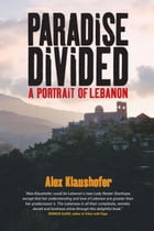 Paradise Divided: A Portait of Lebanon by Alex Klaushofer