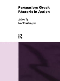Persuasion: Greek Rhetoric in Action