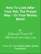 How To Look After Your Pet, The Proper Way - Or Your Money Back! by Editorial Team Of MPowerUniversity.com