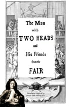 The Man with Two Heads and His Friends from the Fair: Monologues inspired by the French 18th century fairs by Jim Chevallier