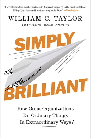 Simply Brilliant: How Great Organizations Do Ordinary Things in Extraordinary Ways by William C. Taylor