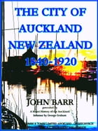 The City of Auckland: New Zealand, 1840-1920 (Illustrations) by John Barr