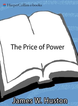 Book The Price Of Power: A Novel by James W. Huston