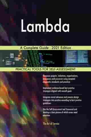 Lambda A Complete Guide - 2021 Edition by Gerardus Blokdyk