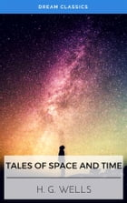 Tales of Space and Time (Dream Classics) by H. G. Wells