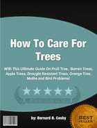 How To Care For Trees by Bernard B. Cosby