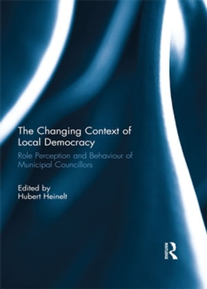 The Changing Context of Local Democracy Role Perception and Behaviour of Municipal Councillors