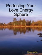 Perfecting Your Love Energy Sphere by Shyam Mehta