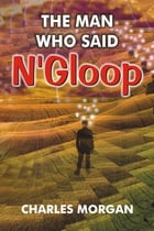 The Man Who Said N'Gloop by Charles Morgan