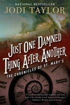 Just One Damned Thing After Another: The Chronicles of St. Mary's Book One by Jodi Taylor