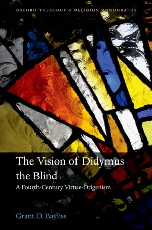 The Vision of Didymus the Blind A Fourth-Century Virtue-Origenism