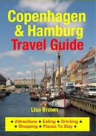 Copenhagen & Hamburg Travel Guide: Attractions, Eating, Drinking, Shopping & Places To Stay by Lisa Brown