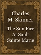 The Sun Fire At Sault Sainte Marie by Charles M. Skinner
