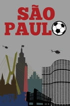 São Paulo: The Quick/Fast Guide to the 2014 World Cup in Brazil by James Backlund