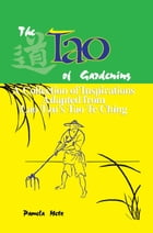 The Tao of Gardening: A Collection of Inspirations Based on Lao Tzu's Tao Te Ching by Pamela Metz