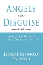 Angels in Disguise: Leavings & Goings at the Chocolate Hills by Jerome Espinosa Baladad