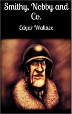 Smithy, Nobby and Co. by Edgar Wallace