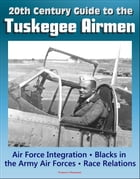 20th Century Guide to the Tuskegee Airmen, Air Force Integration, Blacks in the Army Air Forces in World War II, Racial Segregation and Discrimination by Progressive Management