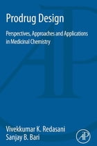 Prodrug Design: Perspectives, Approaches and Applications in Medicinal Chemistry by Vivekkumar K Redasani