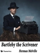 Bartleby, the Scrivener: A Story of Wall Street by Herman Melville