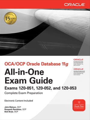 OCA/OCP Oracle Database 11g All-in-One Exam Guide Exams 1Z0-051,  1Z0-052,  1Z0-053