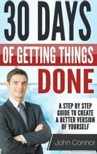 STOP PROCRASTINATING NOW: 30 days of getting things done, getting rid of procrastination and becoming a better version of your by John Connor