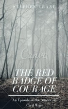 The Red Badge of Courage (Annotated): An Episode of the American Civil War by Stephen Crane