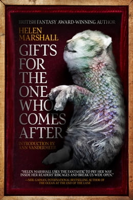 Book Gifts for the One Who Comes After by Helen Marshall