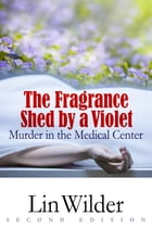 The Fragrance Shed by a Violet: Murder in the Medical Center by Lin Wilder