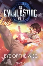 The Everlasting: Eye of the Wise: An Original English Light Novel by Biako