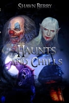 Haunts and Chills by Shawn Berry