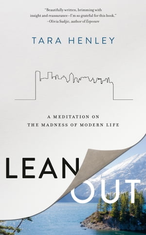 Lean Out: A Meditation on the Madness of Modern Life by Tara Henley