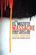 The El Mozote Massacre: Human Rights and Global Implications Revised and Expanded Edition