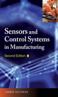 Sensors and Control Systems in Manufacturing, Second Edition 566a2110-4486-47e5-b473-9ce338e2a935