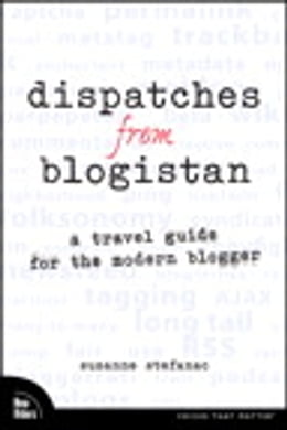 Book Dispatches from Blogistan: A travel guide for the modern blogger by Suzanne Stefanac
