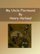 My Uncle Florimond by Henry Harland