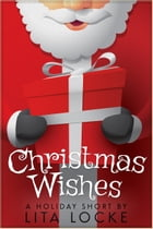 Christmas Wishes by Lita Locke