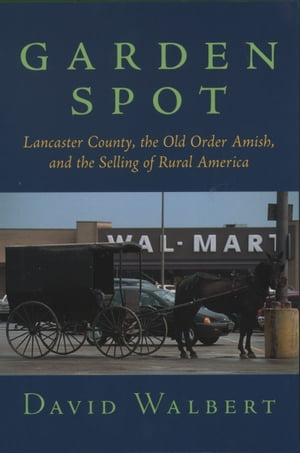 Garden Spot Lancaster County,  the Old Order Amish,  and the Selling of Rural America