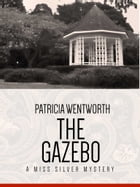 The Gazebo: A Miss Silvery Mystery #27 by Patricia Wentworth