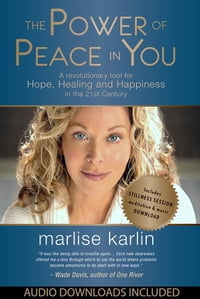 The Power of Peace in You: A Revolutionary Tool for Hope, Healing, & Happiness in the 21st Century