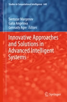 Innovative Approaches and Solutions in Advanced Intelligent Systems by Gennady Agre