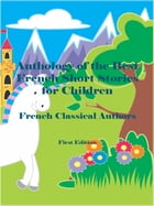 Anthology of the Best French Short Stories for Children by French Classical Authors