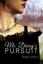 Mr. Darcy's Pursuit by Rose Lyons
