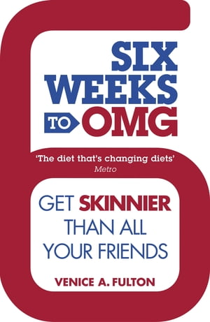 Six Weeks to OMG Get skinnier than all your friends