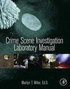 Crime Scene Investigation Laboratory Manual by Marilyn T Miller