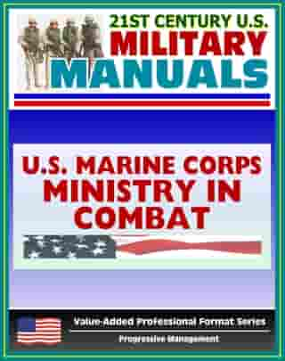 21st Century U.S. Military Manuals: Ministry in Combat Marine Corps Field Manual (Value-Added Professional Format Series)