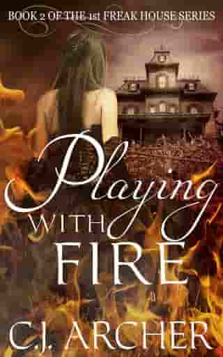 Playing With Fire: Book 2 of the 1st Freak House Trilogy by C.J. Archer