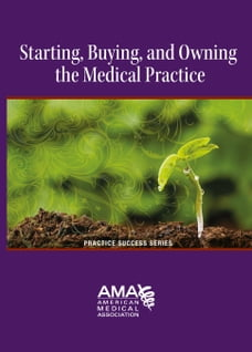 Starting, Owning, and Buying a Medical Practice