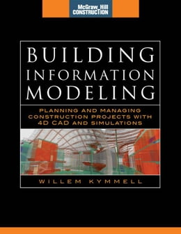 Book Building Information Modeling: Planning and Managing Construction Projects with 4D CAD and… by Kymmell, Willem